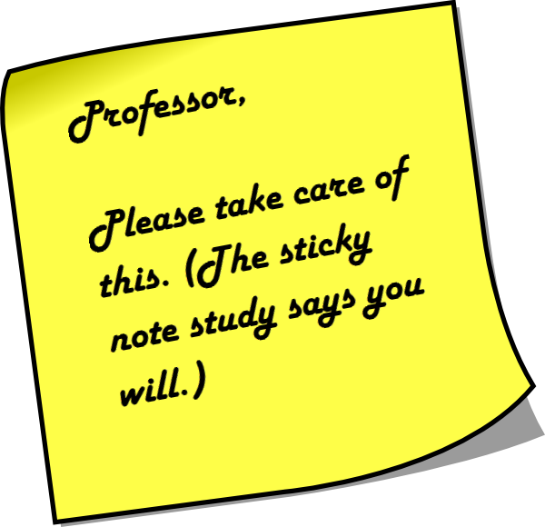 Yellow sticky note with Professor, please take care of this. The sticky note survey says you will.